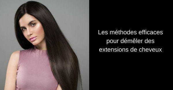 Les méthodes efficaces pour démêler des extensions de cheveux
